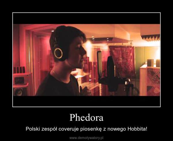 Phedora – Polski zespół coveruje piosenkę z nowego Hobbita!