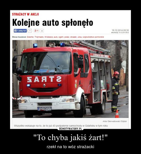 """""""To chyba jakiś żart!"""" – rzekł na to wóz strażacki"""