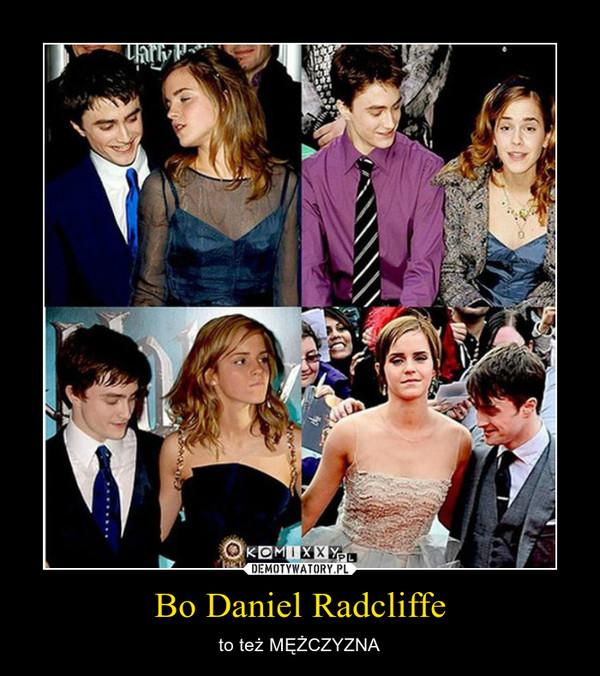 Bo Daniel Radcliffe – to też MĘŻCZYZNA
