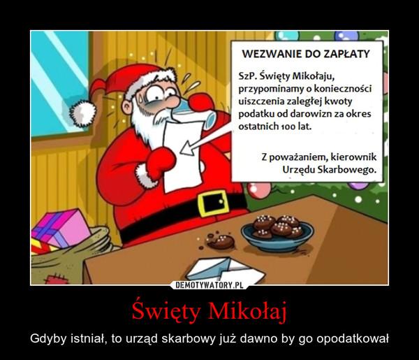 Święty Mikołaj – Gdyby istniał, to urząd skarbowy już dawno by go opodatkował