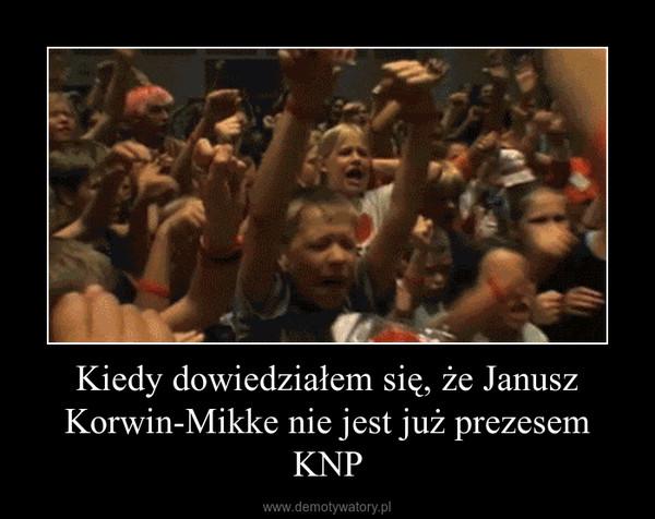 Kiedy dowiedziałem się, że Janusz Korwin-Mikke nie jest już prezesem KNP –