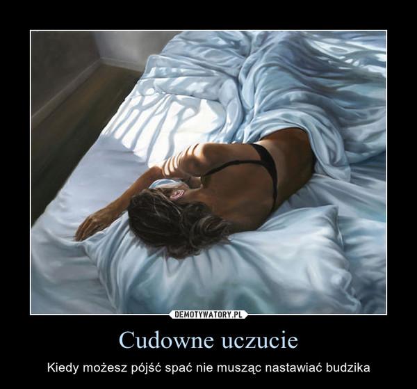 Cudowne uczucie – Kiedy możesz pójść spać nie musząc nastawiać budzika