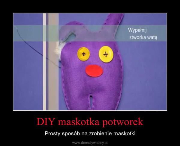DIY maskotka potworek – Prosty sposób na zrobienie maskotki