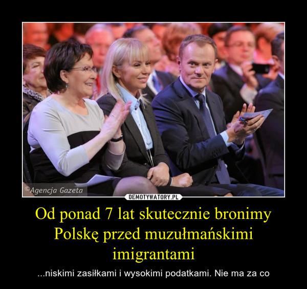 Od ponad 7 lat skutecznie bronimy Polskę przed muzułmańskimi imigrantami – ...niskimi zasiłkami i wysokimi podatkami. Nie ma za co