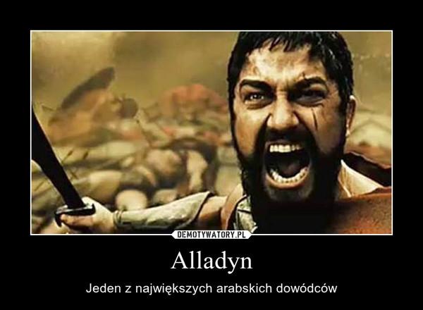 Alladyn – Jeden z największych arabskich dowódców