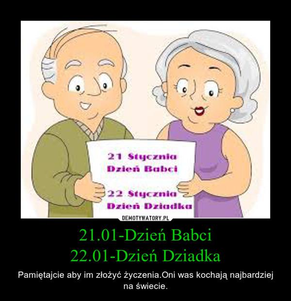 21.01-Dzień Babci22.01-Dzień Dziadka – Pamiętajcie aby im złożyć życzenia.Oni was kochają najbardziej na świecie.