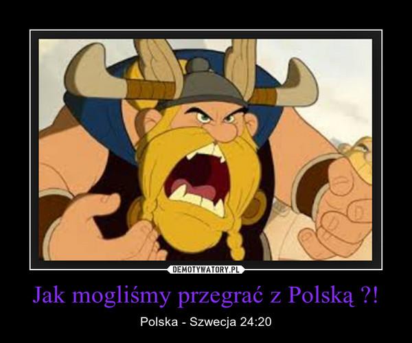 Jak mogliśmy przegrać z Polską ?! – Polska - Szwecja 24:20