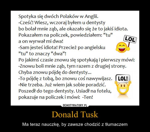 Donald Tusk – Ma teraz nauczkę, by zawsze chodzić z tłumaczem