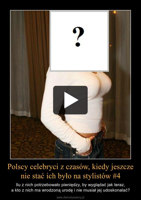 Polscy celebryci z czasów, kiedy jeszcze nie stać ich było na stylistów #4 – Ilu z nich potrzebowało pieniędzy, by wyglądać jak teraz, a kto z nich ma wrodzoną urodę i nie musiał jej udoskonalać?