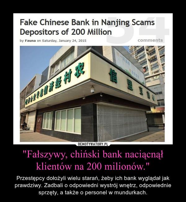 """""""Fałszywy, chiński bank naciącnął klientów na 200 milionów."""" – Przestępcy dołożyli wielu starań, żeby ich bank wyglądał jak prawdziwy. Zadbali o odpowiedni wystrój wnętrz, odpowiednie sprzęty, a także o personel w mundurkach."""
