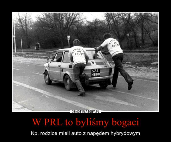 W PRL to byliśmy bogaci – Np. rodzice mieli auto z napędem hybrydowym