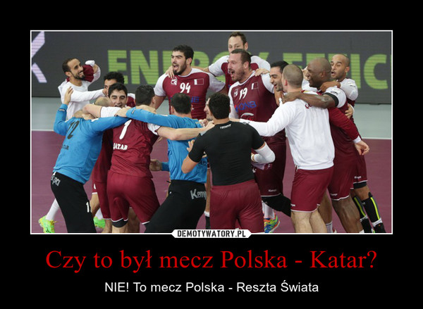 Czy to był mecz Polska - Katar? – NIE! To mecz Polska - Reszta Świata