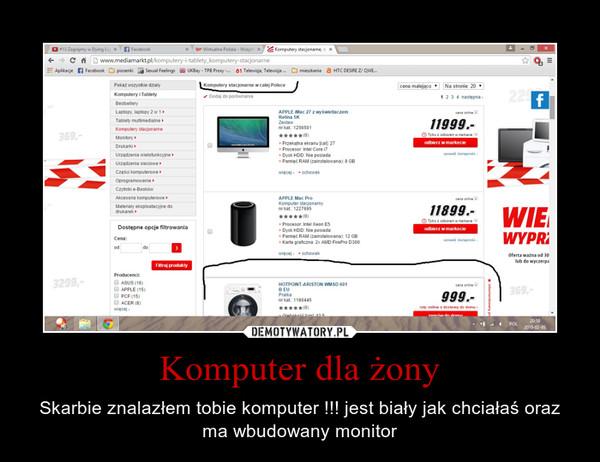 Komputer dla żony – Skarbie znalazłem tobie komputer !!! jest biały jak chciałaś oraz ma wbudowany monitor