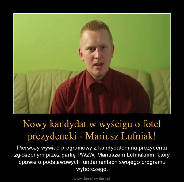 Nowy kandydat w wyścigu o fotel prezydencki - Mariusz Lufniak! – Pierwszy wywiad programowy z kandydatem na prezydenta zgłoszonym przez partię PWzW, Mariuszem Lufniakiem, który opowie o podstawowych fundamentach swojego programu wyborczego.