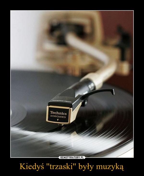 Kiedyś ''trzaski'' były muzyką –