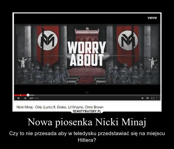 Nowa piosenka Nicki Minaj – Czy to nie przesada aby w teledysku przedstawiać się na miejscu Hitlera?