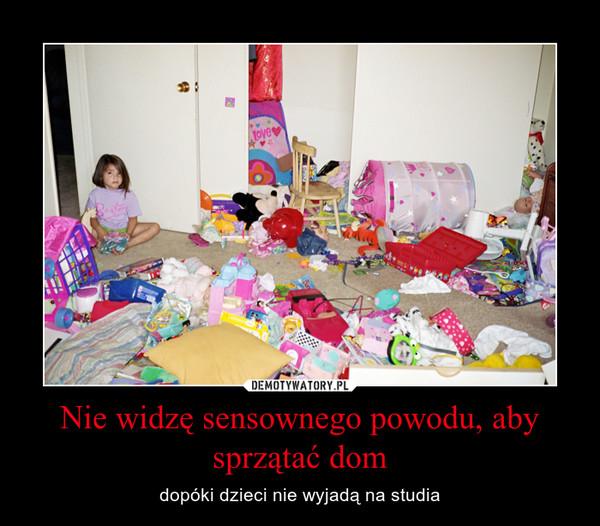 Nie widzę sensownego powodu, aby sprzątać dom – dopóki dzieci nie wyjadą na studia