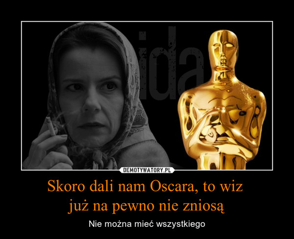 Skoro dali nam Oscara, to wiz już na pewno nie zniosą – Nie można mieć wszystkiego
