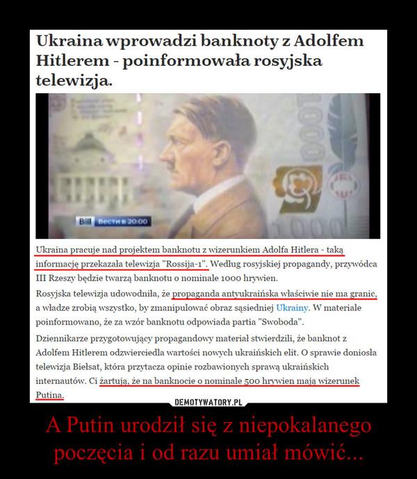 A Putin urodził się z niepokalanego poczęcia i od razu umiał mówić... –
