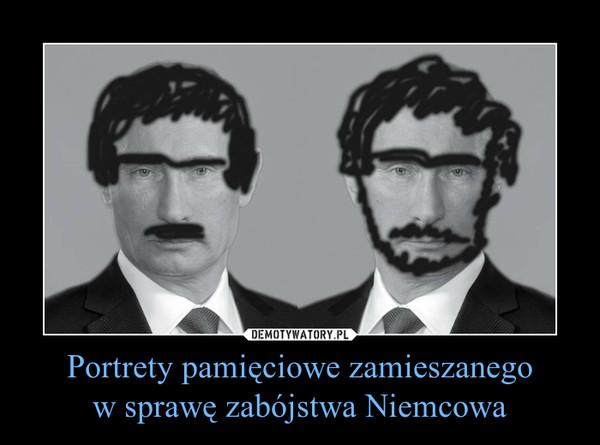Portrety pamiêciowe zamieszanego  w sprawê zabójstwa Niemcowa –