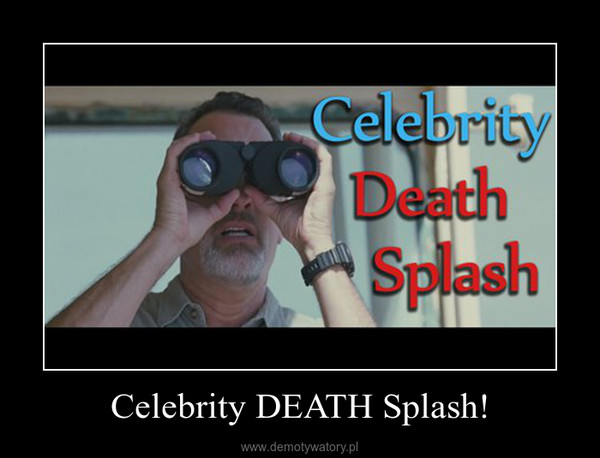 Celebrity DEATH Splash! –