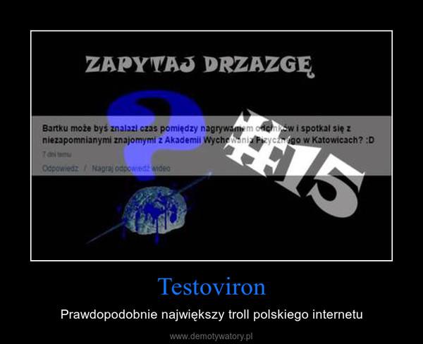 Testoviron – Prawdopodobnie największy troll polskiego internetu