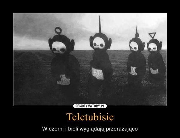 Teletubisie – W czerni i bieli wyglądają przerażająco
