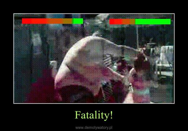 Fatality! –