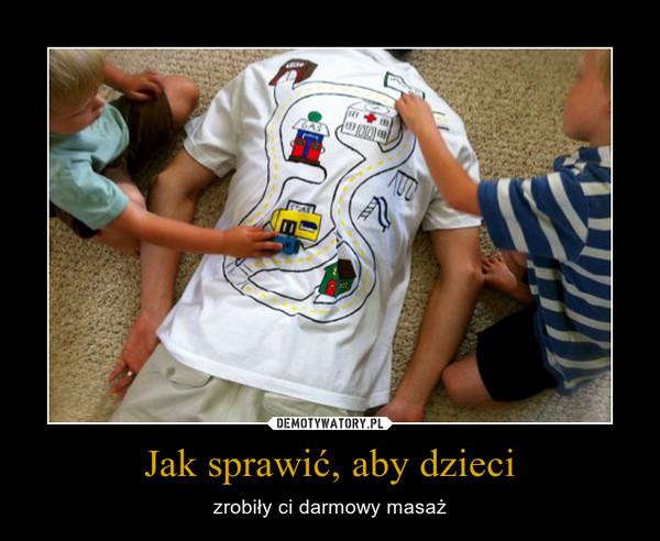 Jak sprawić, aby dzieci – zrobiły ci darmowy masaż