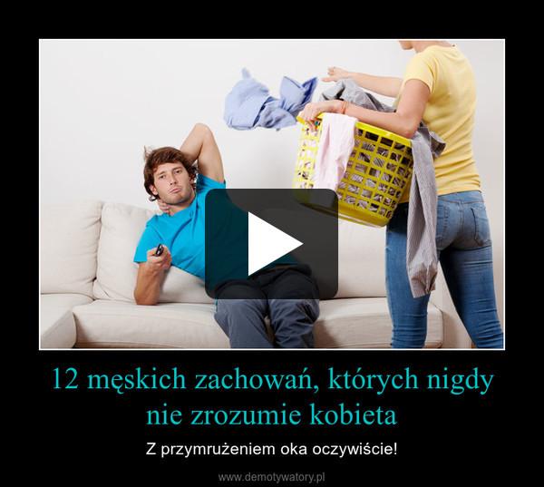 12 męskich zachowań, których nigdynie zrozumie kobieta – Z przymrużeniem oka oczywiście!