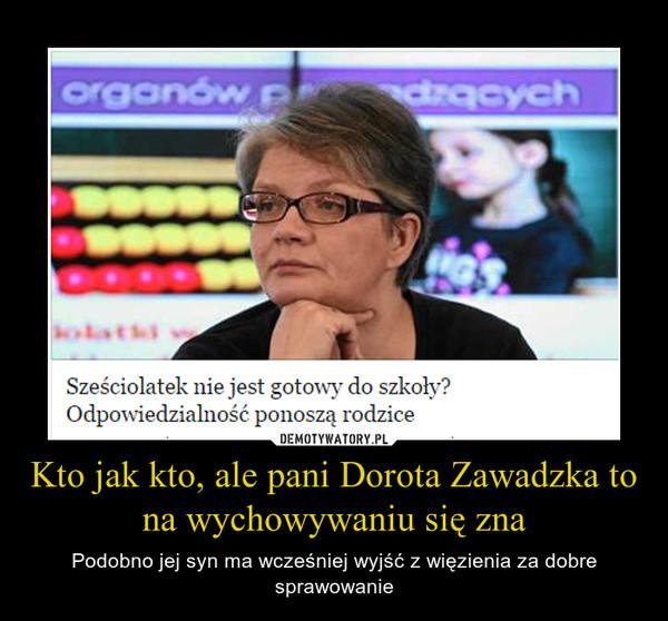 Kto jak kto, ale pani Dorota Zawadzka to na wychowywaniu się zna – Podobno jej syn ma wcześniej wyjść z więzienia za dobre sprawowanie