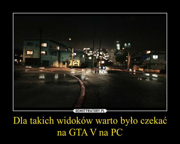 Dla takich widoków warto było czekać na GTA V na PC –