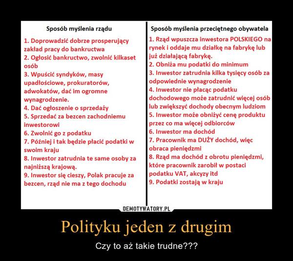 Polityku jeden z drugim – Czy to aż takie trudne???