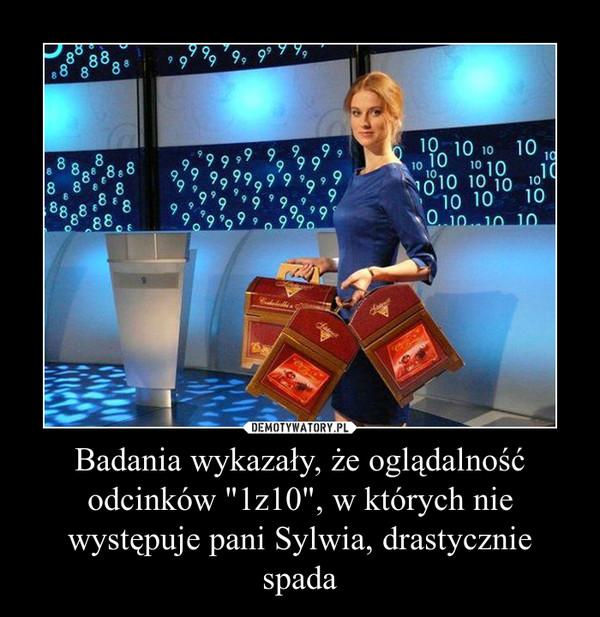 """Badania wykazały, że oglądalność odcinków """"1z10"""", w których nie występuje pani Sylwia, drastycznie spada –"""