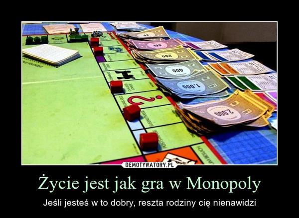Życie jest jak gra w Monopoly – Jeśli jesteś w to dobry, reszta rodziny cię nienawidzi