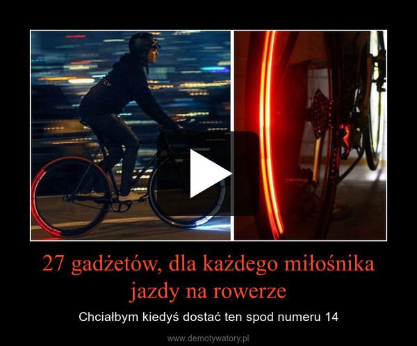 27 gadżetów, dla każdego miłośnika jazdy na rowerze – Chciałbym kiedyś dostać ten spod numeru 14