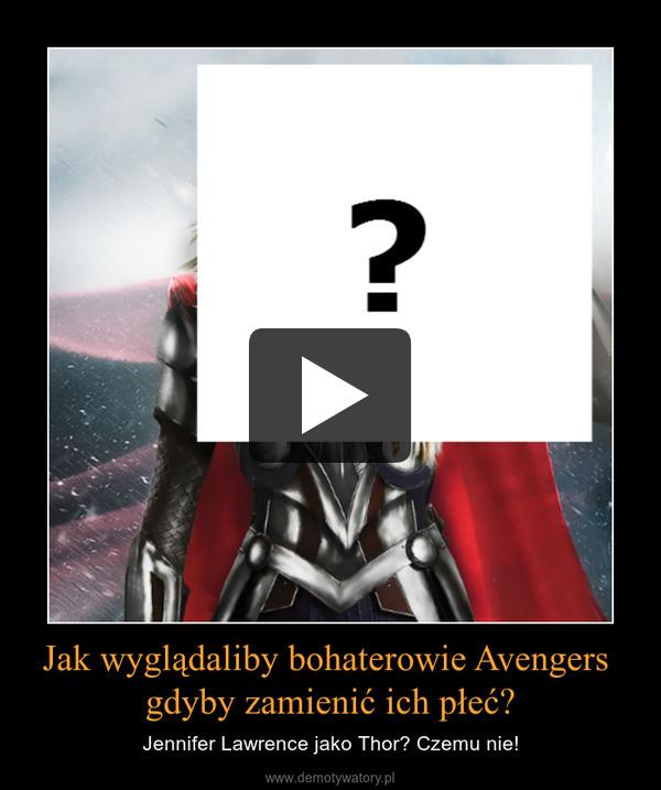 Jak wyglądaliby bohaterowie Avengers gdyby zamienić ich płeć? – Jennifer Lawrence jako Thor? Czemu nie!