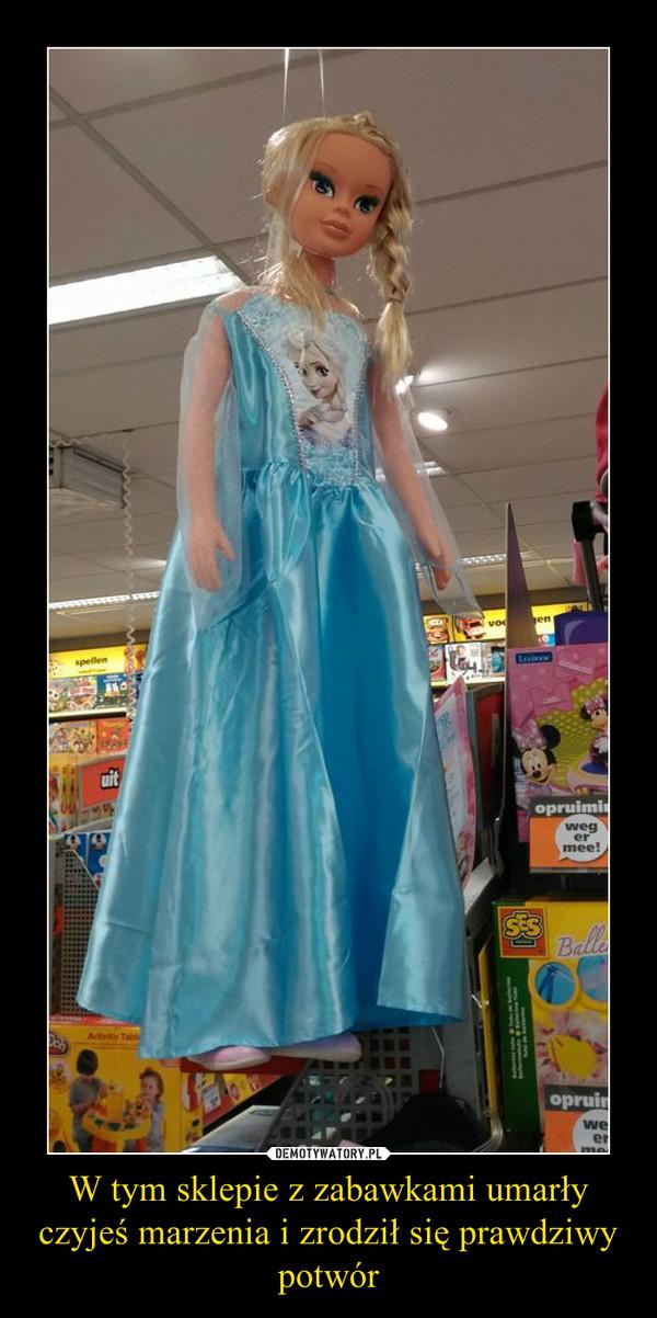 W tym sklepie z zabawkami umarły czyjeś marzenia i zrodził się prawdziwy potwór –