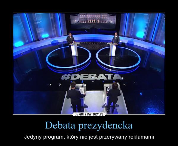 Debata prezydencka – Jedyny program, który nie jest przerywany reklamami