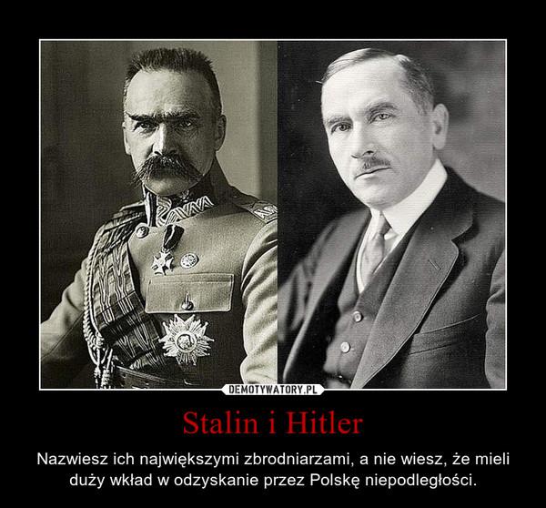 Stalin i Hitler – Nazwiesz ich największymi zbrodniarzami, a nie wiesz, że mieli duży wkład w odzyskanie przez Polskę niepodległości.