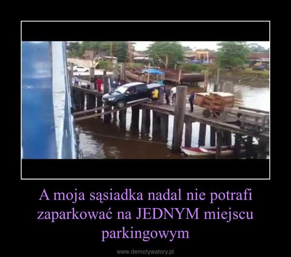 A moja sąsiadka nadal nie potrafi zaparkować na JEDNYM miejscu parkingowym –