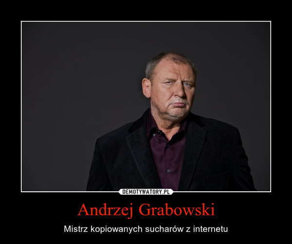Andrzej Grabowski – Mistrz kopiowanych sucharów z internetu