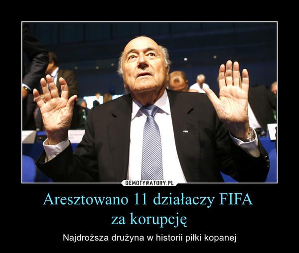 Aresztowano 11 działaczy FIFA za korupcję – Najdroższa drużyna w historii piłki kopanej