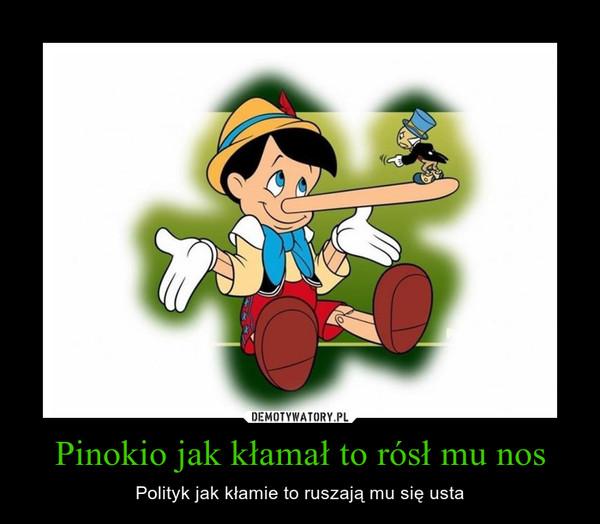 Pinokio jak kłamał to rósł mu nos – Polityk jak kłamie to ruszają mu się usta