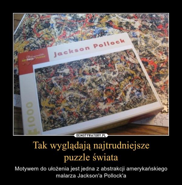 Tak wyglądają najtrudniejszepuzzle świata – Motywem do ułożenia jest jedna z abstrakcji amerykańskiego malarza Jackson'a Pollock'a