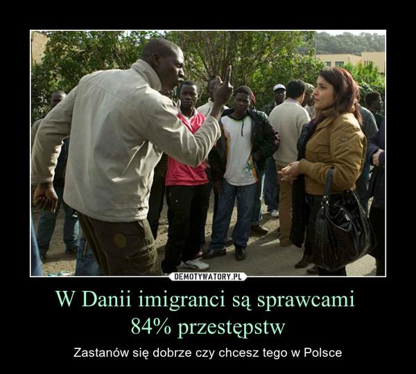 W Danii imigranci są sprawcami 84% przestępstw – Zastanów się dobrze czy chcesz tego w Polsce