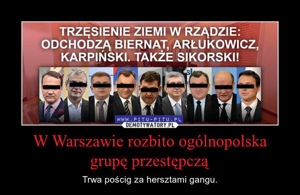 W Warszawie rozbito ogólnopolska grupę przestępczą – Trwa pościg za hersztami gangu.