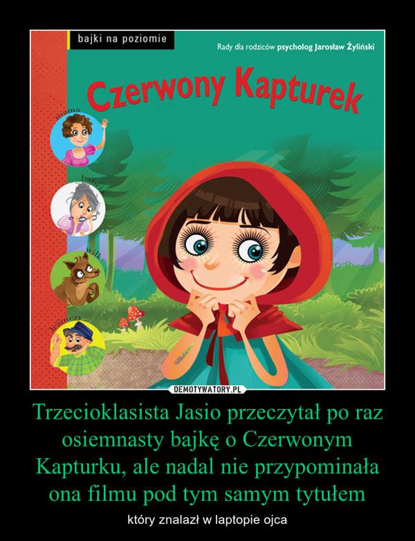 Trzecioklasista Jasio przeczytał po raz osiemnasty bajkę o Czerwonym Kapturku, ale nadal nie przypominała ona filmu pod tym samym tytułem – który znalazł w laptopie ojca