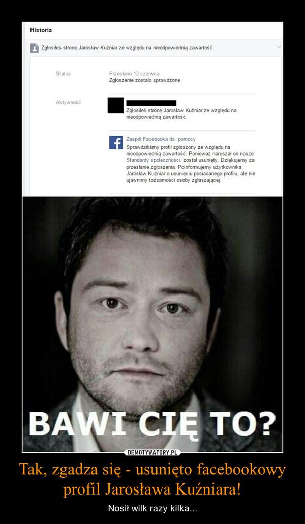 Tak, zgadza się - usunięto facebookowy profil Jarosława Kuźniara! – Nosił wilk razy kilka...