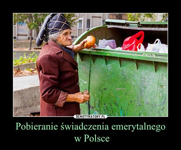 Pobieranie świadczenia emerytalnego w Polsce –
